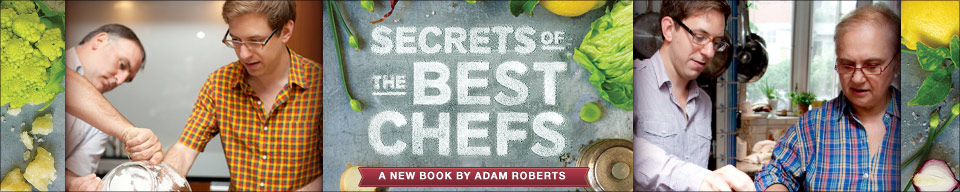 Secrets of Great Chefs Cookbook by Adam Roberts